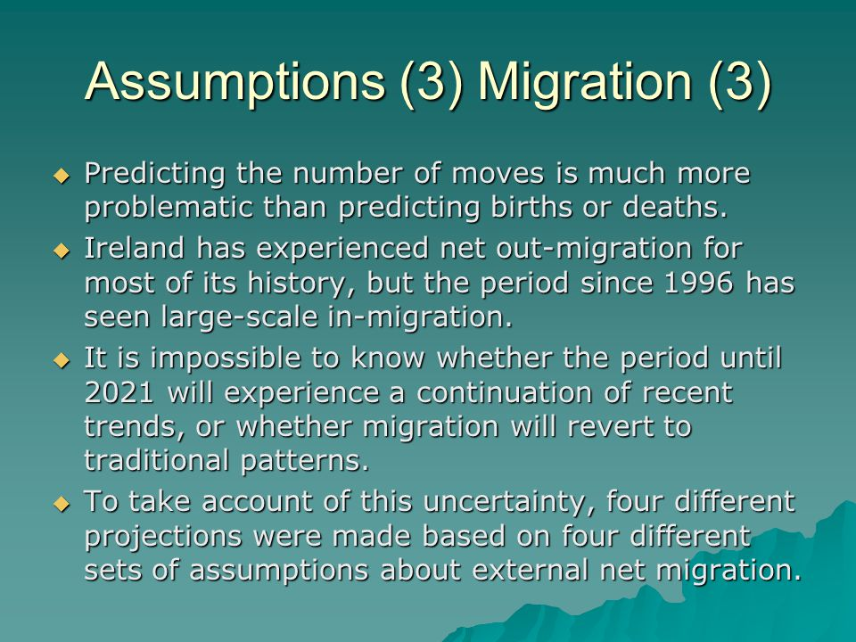 Assumptions (3) Migration (3) Predicting the number of moves is much more problematic than predicting births or deaths.
