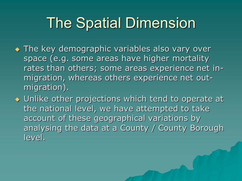 The Spatial Dimension The key demographic variables also vary over space (e.g.