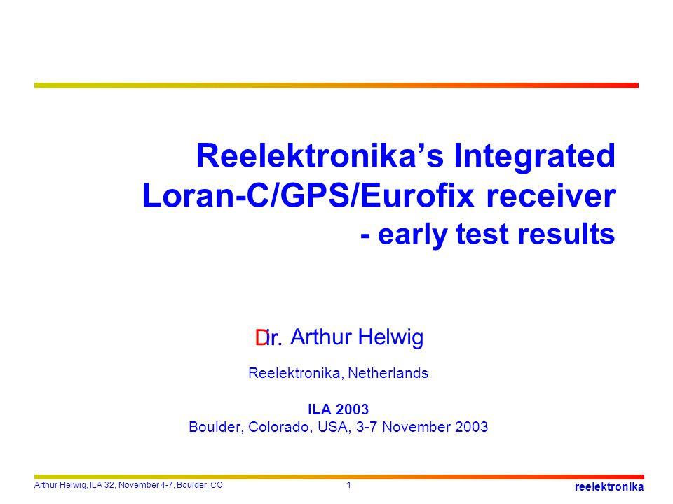 Arthur Helwig, ILA 32, November 4-7, Boulder, CO1 reelektronika Reelektronikas Integrated Loran-C/GPS/Eurofix receiver - early test results Dr. Arthur