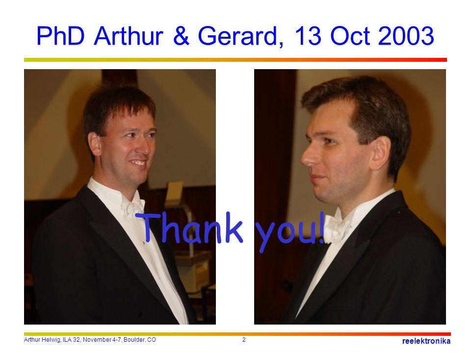 Arthur Helwig, ILA 32, November 4-7, Boulder, CO2 reelektronika PhD Arthur & Gerard, 13 Oct 2003 Thank you!