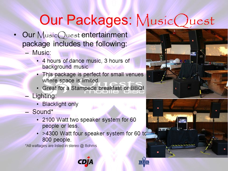 Our Packages: MusicQuest Our MusicQuest entertainment package includes the following: –Music: 4 hours of dance music, 3 hours of background music This package is perfect for small venues where space is limited.