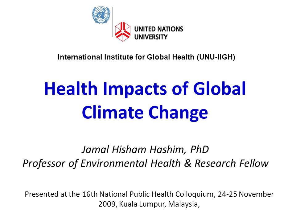 UNU-IIGH International Institute for Global Health Climate change Sea level rise Extreme weather Salt water intrusion Soil salinization Vector habitat change Vectorborne diseases Surface temperature change Change in rainfall pattern Flood Drought Agriculture & aquaculture Food security Malnutrition Pesticide use Chemical - related illnesses Mangrove destruction Water-related diseases Economic development Population growth Sewage pollution Fertilizer use Water pollution Waterborne diseases Eutrophication Industrial pollution Health impacts of environmental and climate change in the Mekong Delta Trigger of change Environmental drivers Risk factors Health outcomes Urbanization Eg.