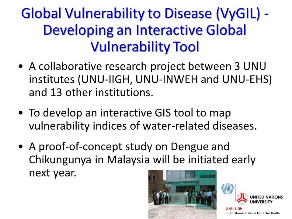 UNU-IIGH International Institute for Global Health Global Vulnerability to Disease (VyGIL) - Developing an Interactive Global Vulnerability Tool A col