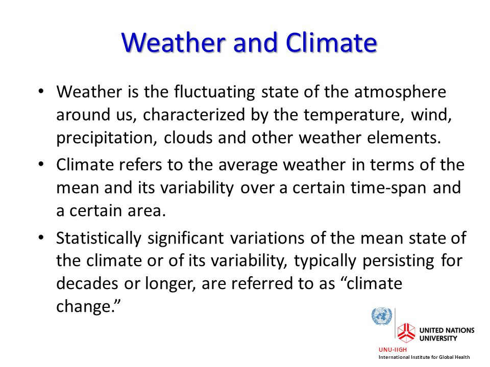 UNU-IIGH International Institute for Global Health Weather is the fluctuating state of the atmosphere around us, characterized by the temperature, win