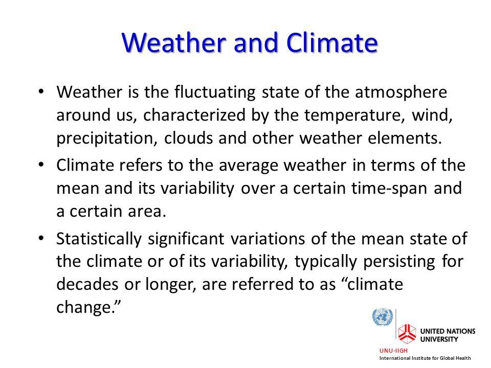 UNU-IIGH International Institute for Global Health What is Climate Change .