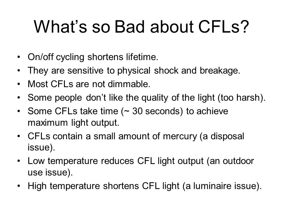 Whats so Bad about CFLs.On/off cycling shortens lifetime.