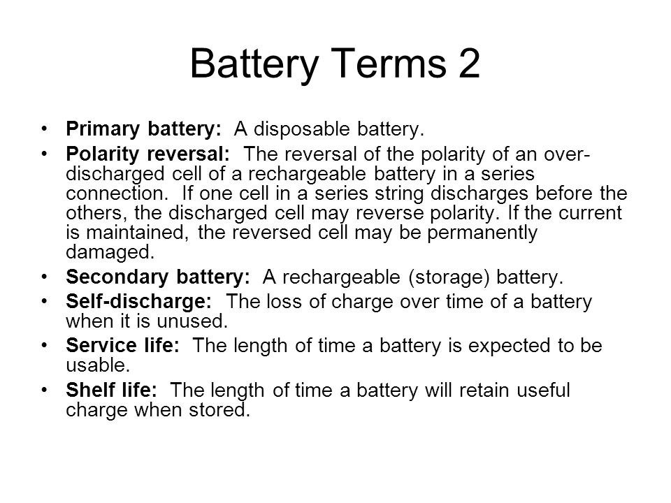 Battery Terms 2 Primary battery: A disposable battery.
