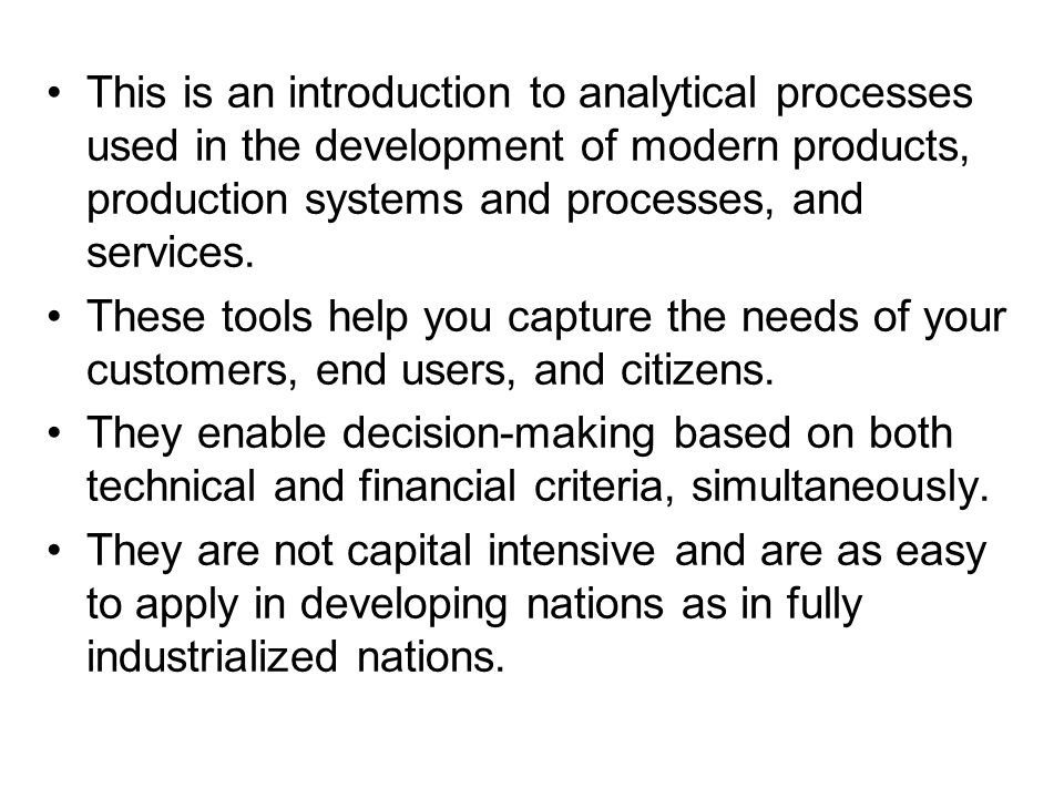 This is an introduction to analytical processes used in the development of modern products, production systems and processes, and services.
