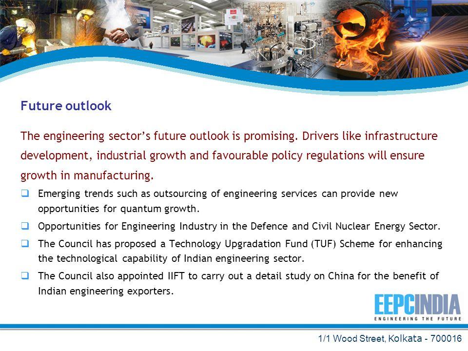 1/1 Wood Street, Kolkata - 700016 Future outlook The engineering sectors future outlook is promising.