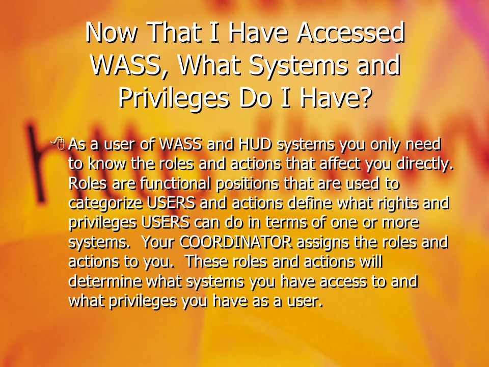 Now That I Have Accessed WASS, What Systems and Privileges Do I Have? As a user of WASS and HUD systems you only need to know the roles and actions th