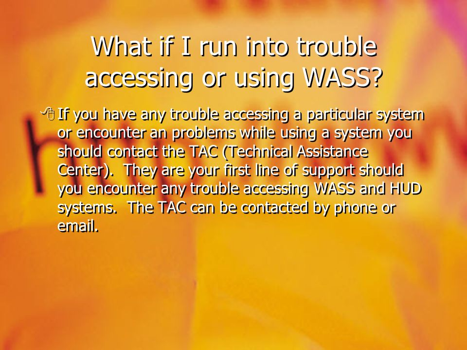 What if I run into trouble accessing or using WASS? If you have any trouble accessing a particular system or encounter an problems while using a syste