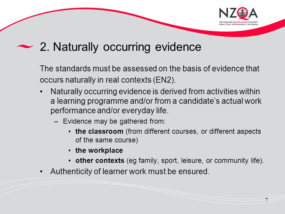 7 2. Naturally occurring evidence The standards must be assessed on the basis of evidence that occurs naturally in real contexts (EN2). Naturally occu