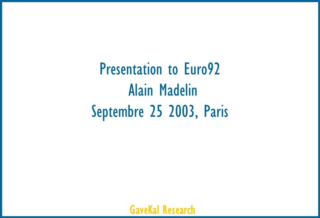 GaveKal Research Presentation to Euro92 Alain Madelin Septembre 25 2003, Paris