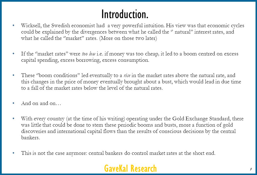 GaveKal Research 9 Introduction. Wicksell, the Swedish economist had a very powerful intuition. His view was that economic cycles could be explained b