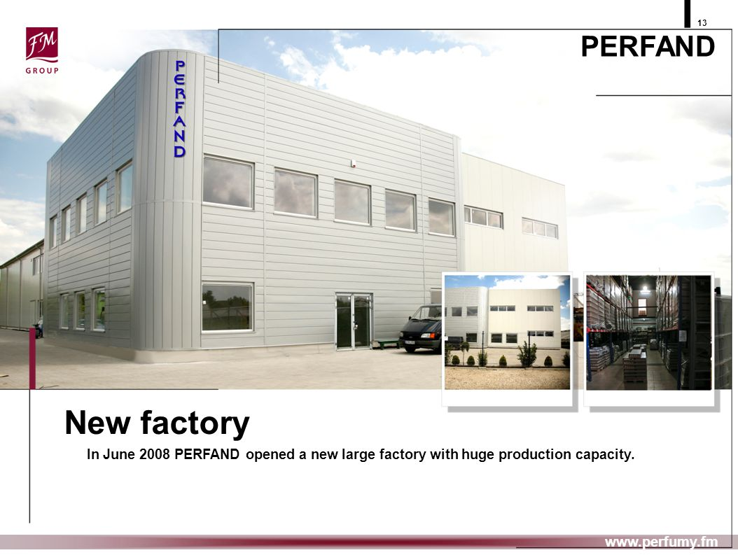 13 www.perfumy.fm New factory In June 2008 PERFAND opened a new large factory with huge production capacity. PERFAND