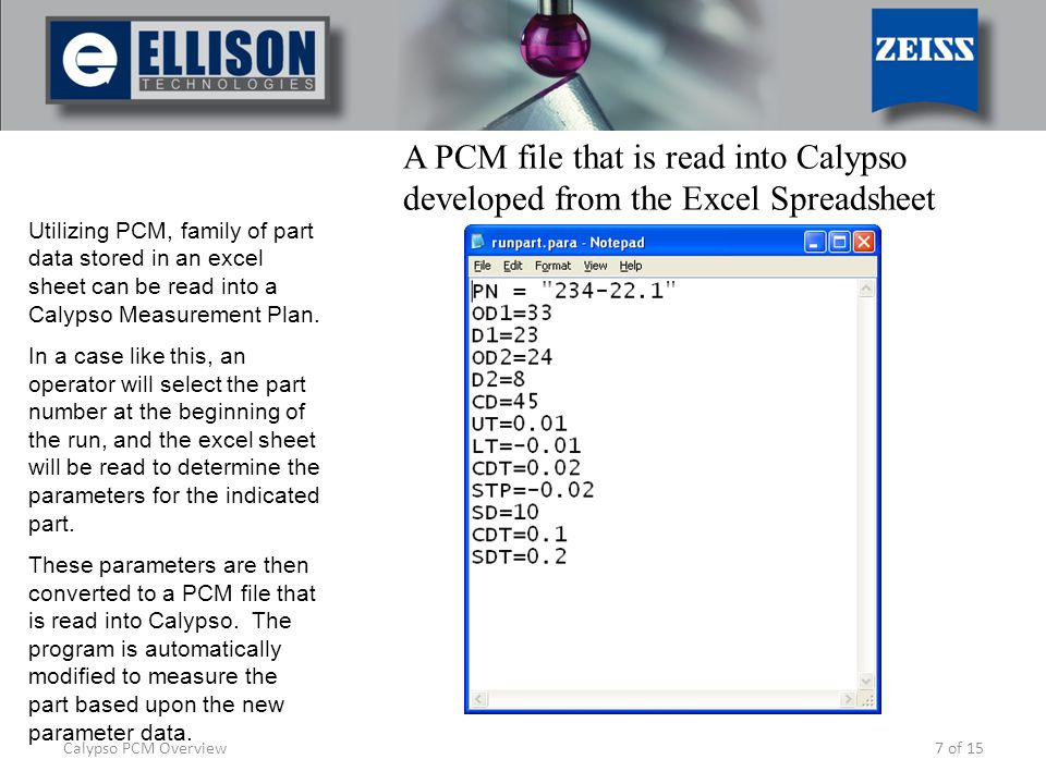 7 of 15 Utilizing PCM, family of part data stored in an excel sheet can be read into a Calypso Measurement Plan. In a case like this, an operator will