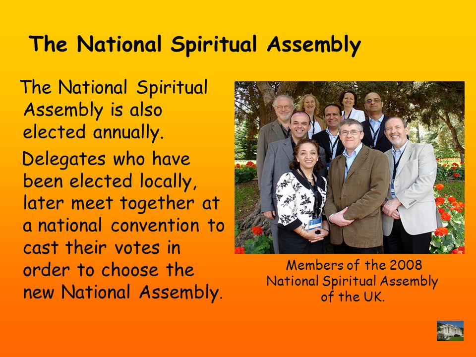 The National Spiritual Assembly The National Spiritual Assembly is also elected annually.
