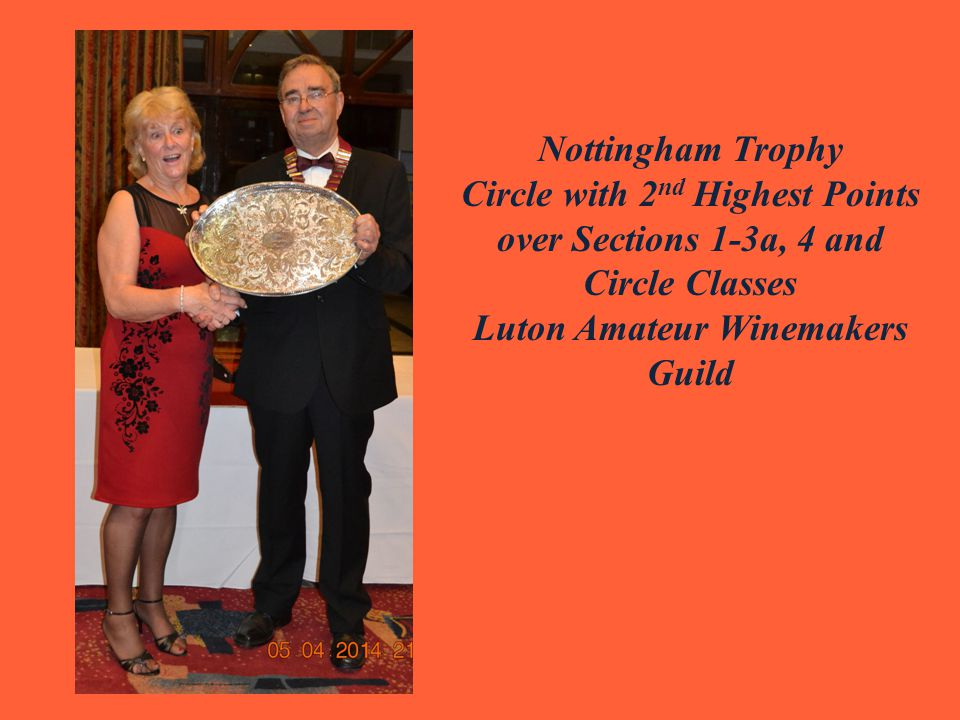 Nottingham Trophy Circle with 2 nd Highest Points over Sections 1-3a, 4 and Circle Classes Luton Amateur Winemakers Guild