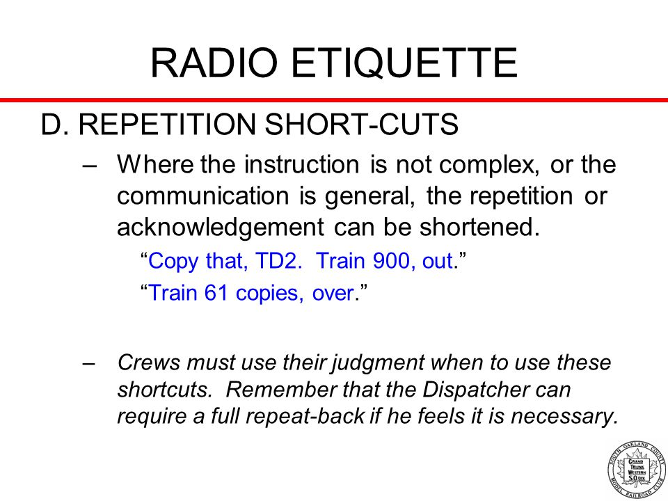 RADIO ETIQUETTE D. REPETITION SHORT-CUTS –Where the instruction is not complex, or the communication is general, the repetition or acknowledgement can