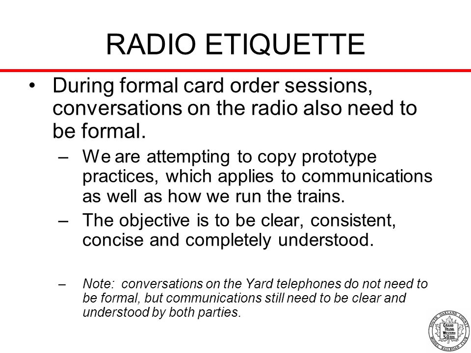 RADIO ETIQUETTE During formal card order sessions, conversations on the radio also need to be formal. –We are attempting to copy prototype practices,
