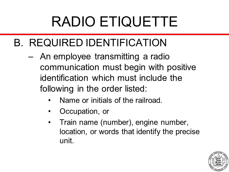 RADIO ETIQUETTE B. REQUIRED IDENTIFICATION –An employee transmitting a radio communication must begin with positive identification which must include