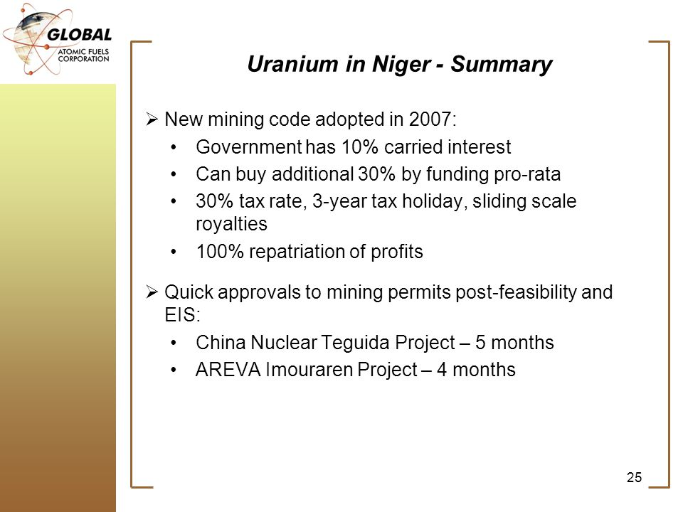 Uranium in Niger - Summary New mining code adopted in 2007: Government has 10% carried interest Can buy additional 30% by funding pro-rata 30% tax rat