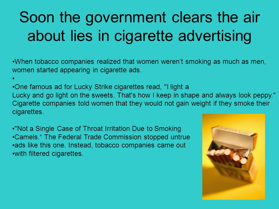 Soon the government clears the air about lies in cigarette advertising When tobacco companies realized that women werent smoking as much as men, women