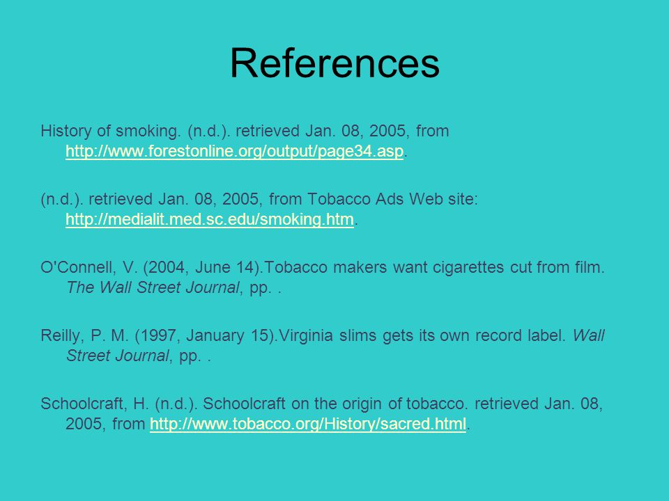 References History of smoking. (n.d.). retrieved Jan. 08, 2005, from http://www.forestonline.org/output/page34.asp. http://www.forestonline.org/output