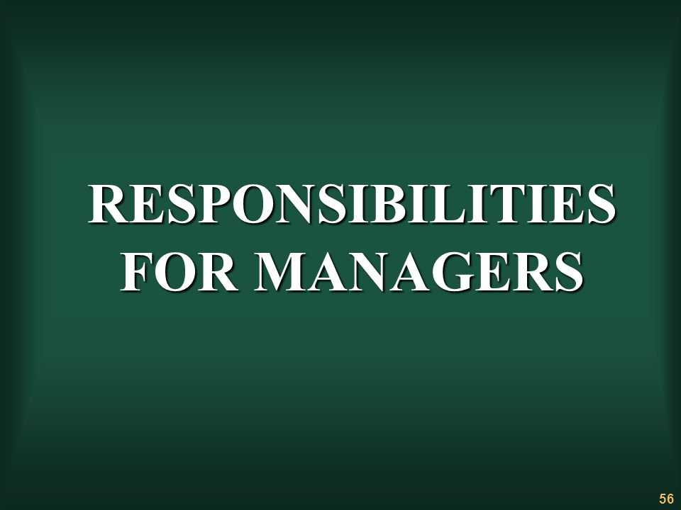 56 RESPONSIBILITIES FOR MANAGERS