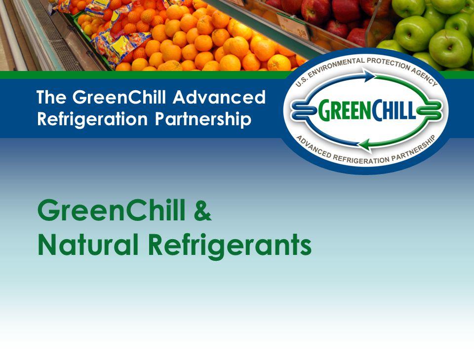 The GreenChill Advanced Refrigeration Partnership GreenChill & Natural Refrigerants