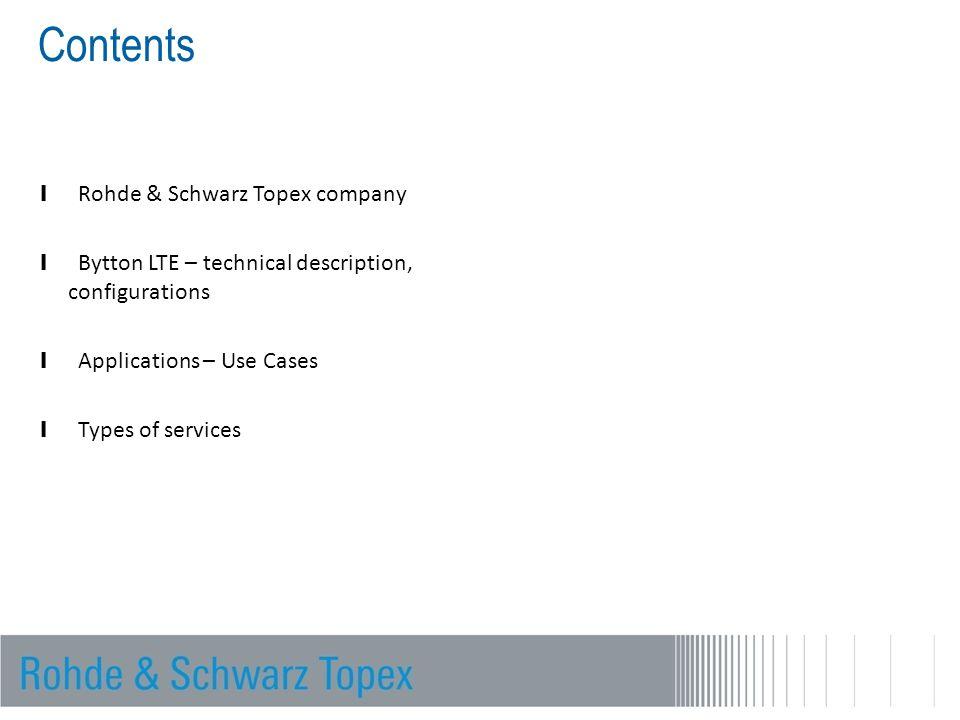 Contents l Rohde & Schwarz Topex company l Bytton LTE – technical description, configurations l Applications – Use Cases l Types of services