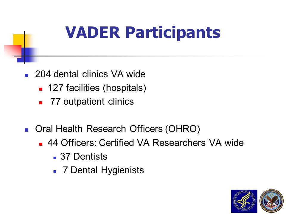204 dental clinics VA wide 127 facilities (hospitals) 77 outpatient clinics Oral Health Research Officers (OHRO) 44 Officers: Certified VA Researchers
