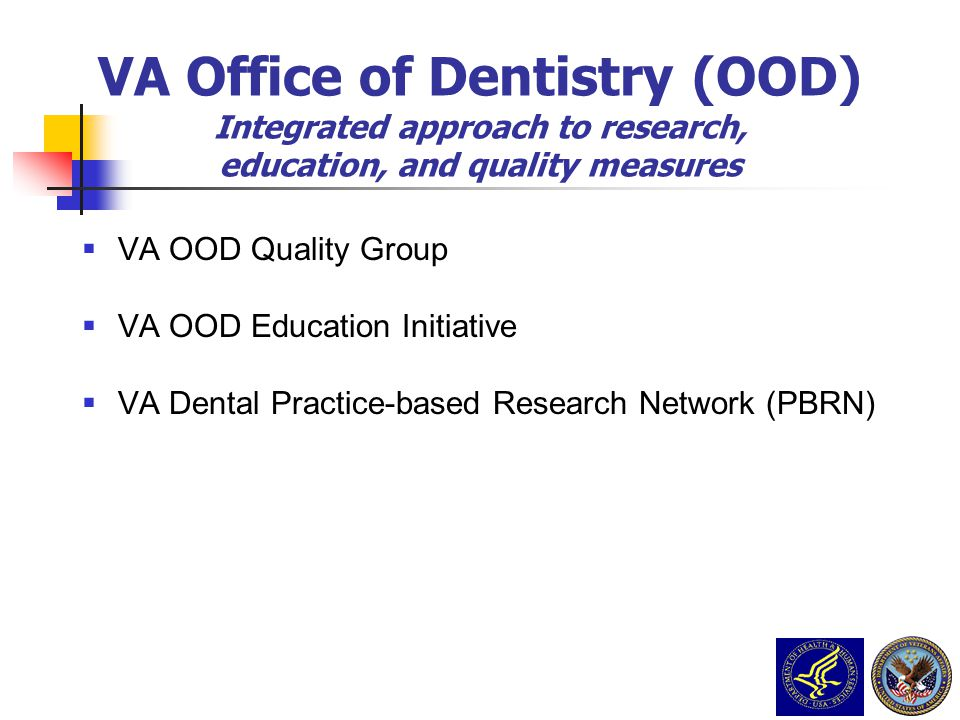 VA OOD Quality Group VA OOD Education Initiative VA Dental Practice-based Research Network (PBRN) VA Office of Dentistry (OOD) Integrated approach to