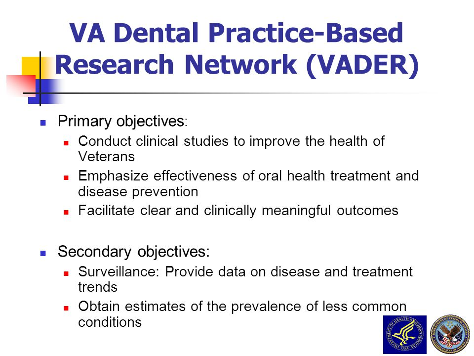Primary objectives : Conduct clinical studies to improve the health of Veterans Emphasize effectiveness of oral health treatment and disease preventio