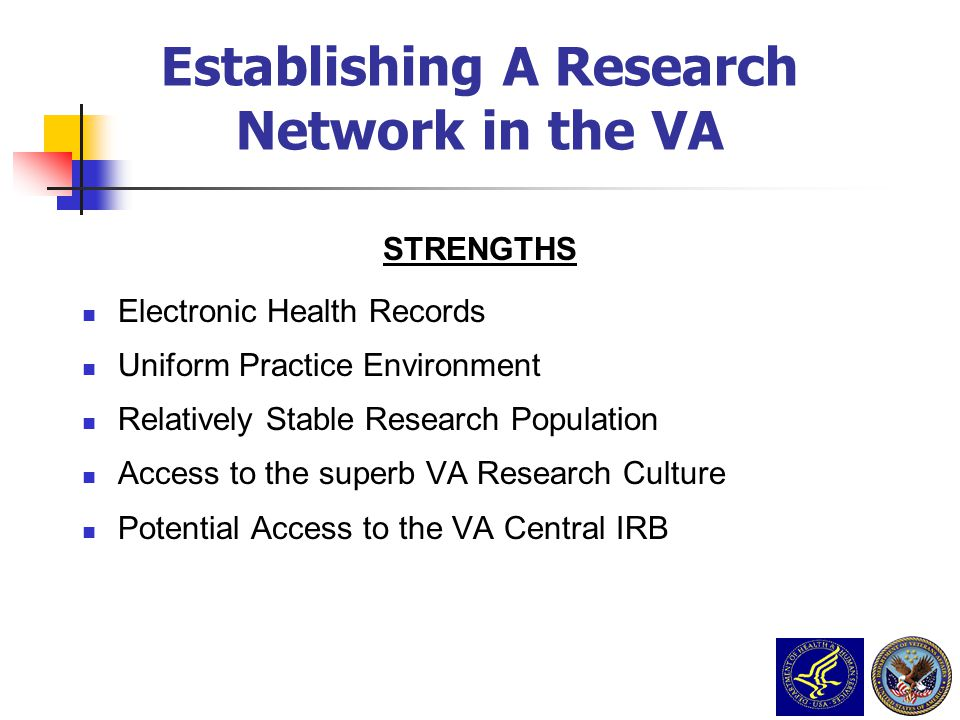 STRENGTHS Electronic Health Records Uniform Practice Environment Relatively Stable Research Population Access to the superb VA Research Culture Potent