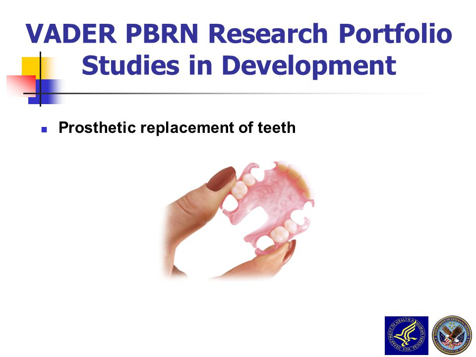Prosthetic replacement of teeth VADER PBRN Research Portfolio Studies in Development