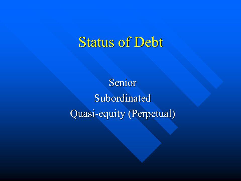 Status of Debt SeniorSubordinated Quasi-equity (Perpetual)