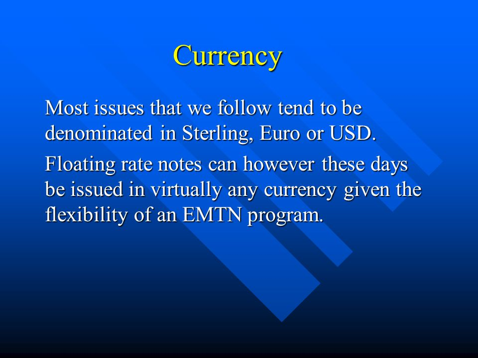 Currency Most issues that we follow tend to be denominated in Sterling, Euro or USD.