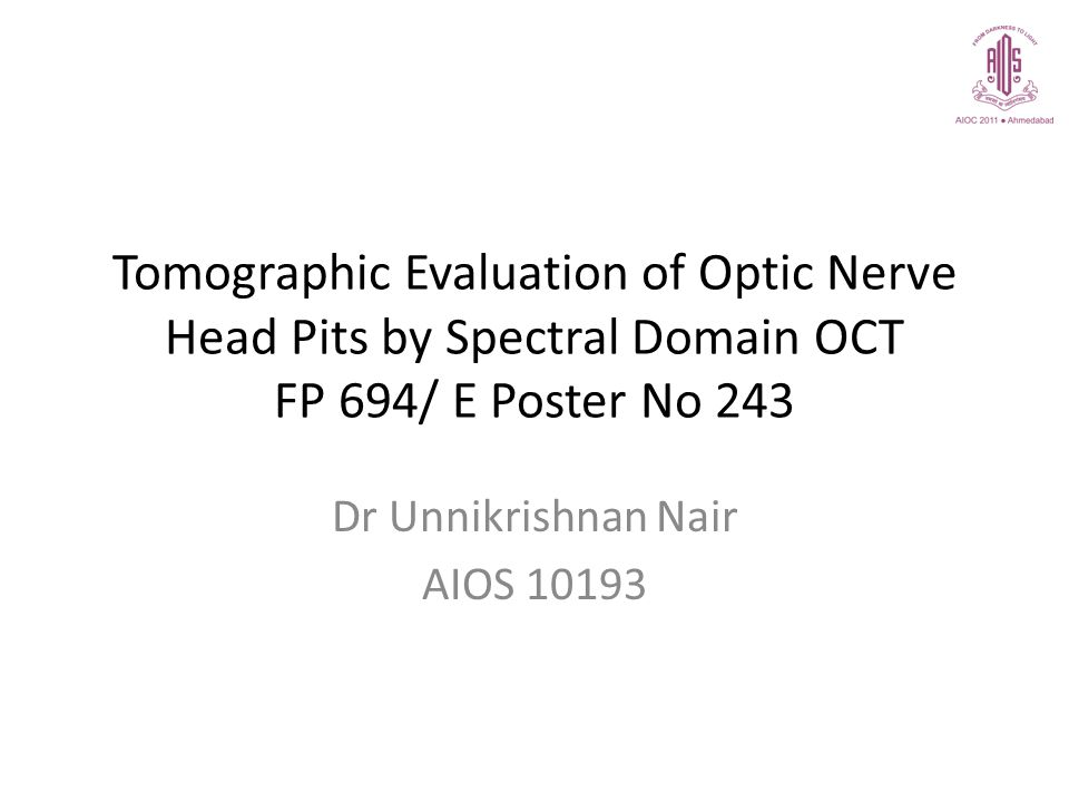 Tomographic Evaluation of Optic Nerve Head Pits by Spectral Domain OCT FP 694/ E Poster No 243 Dr Unnikrishnan Nair AIOS 10193