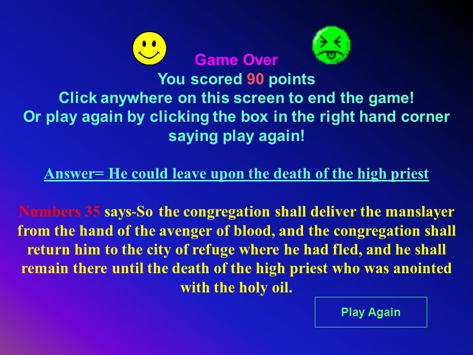 Game Over You scored 90 points Click anywhere on this screen to end the game! Or play again by clicking the box in the right hand corner saying play a