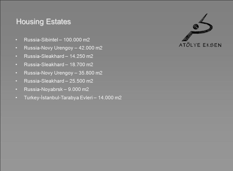 Housing Estates Russia-Sibintel – 100.000 m2 Russia-Novy Urengoy – 42.000 m2 Russia-Sleakhard – 14.250 m2 Russia-Sleakhard – 18.700 m2 Russia-Novy Urengoy – 35.800 m2 Russia-Sleakhard – 25.500 m2 Russia-Noyabrsk – 9.000 m2 Turkey-İstanbul-Tarabya Evleri – 14.000 m2