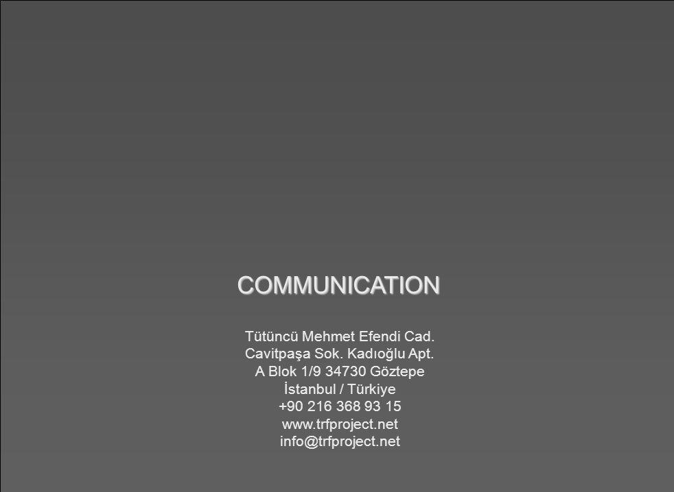 COMMUNICATION Tütüncü Mehmet Efendi Cad. Cavitpaşa Sok. Kadıoğlu Apt. A Blok 1/9 34730 Göztepe İstanbul / Türkiye +90 216 368 93 15 www.trfproject.net