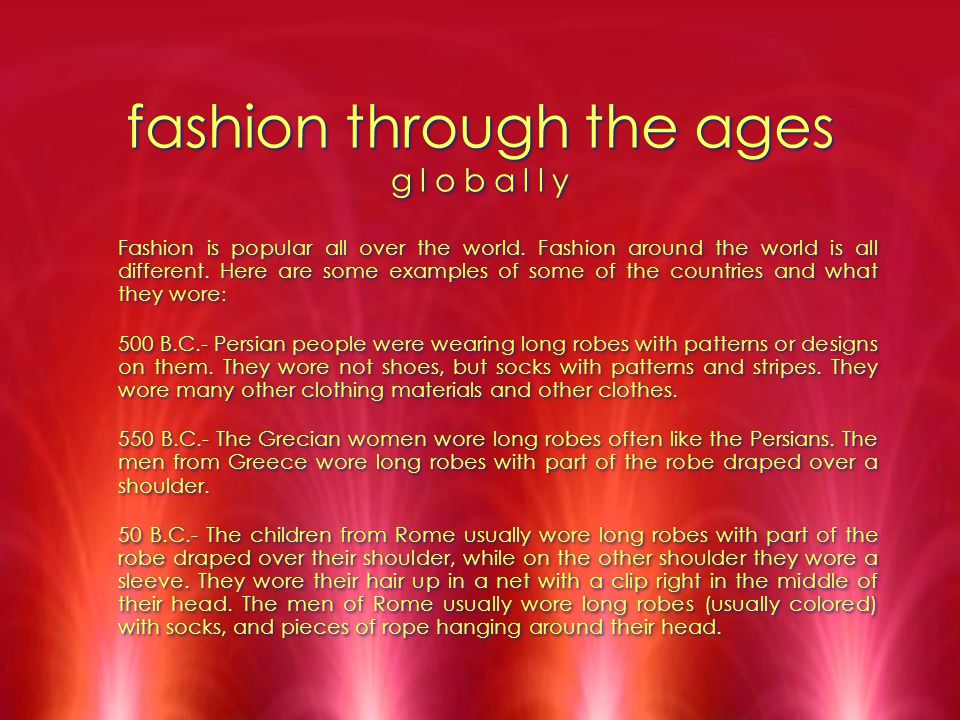 fashion through the ages g l o b a l l y Fashion is popular all over the world. Fashion around the world is all different. Here are some examples of s