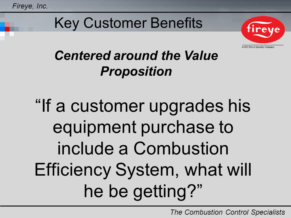 If a customer upgrades his equipment purchase to include a Combustion Efficiency System, what will he be getting? Fireye, Inc. The Combustion Control