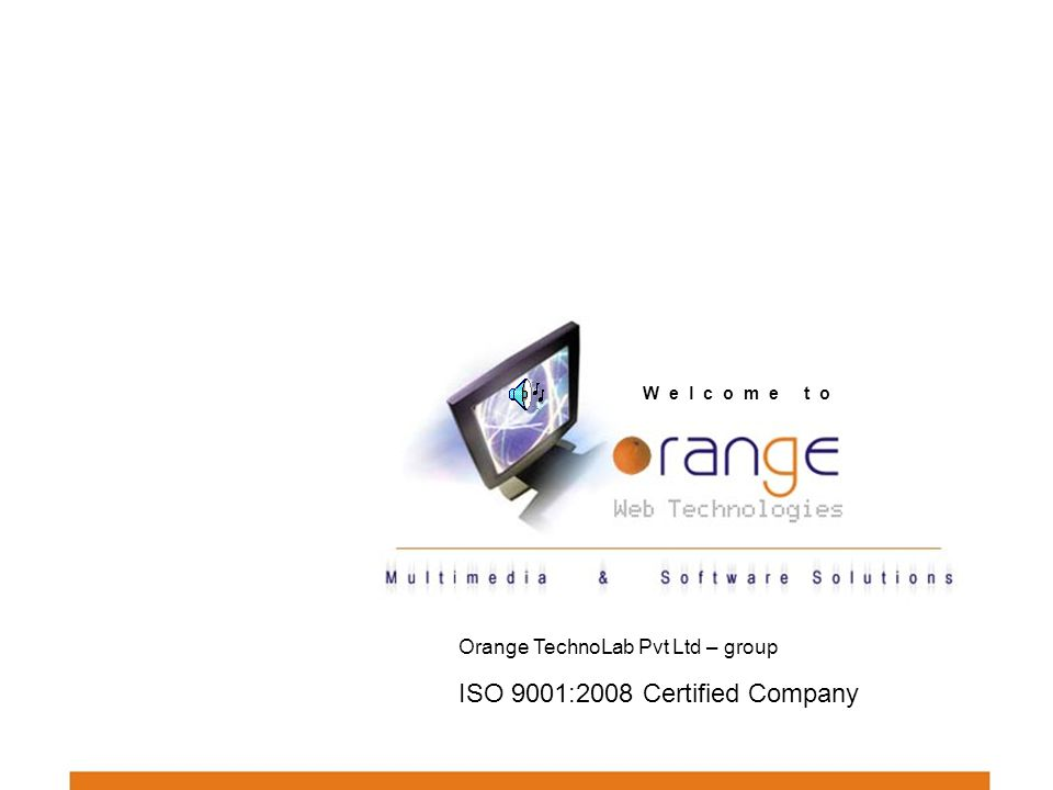 W e l c o m e t o Orange TechnoLab Pvt Ltd – group ISO 9001:2008 Certified Company