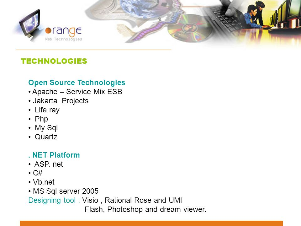 TECHNOLOGIES Open Source Technologies Apache – Service Mix ESB Jakarta Projects Life ray Php My Sql Quartz.