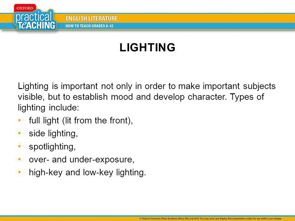 LIGHTING Lighting is important not only in order to make important subjects visible, but to establish mood and develop character. Types of lighting in