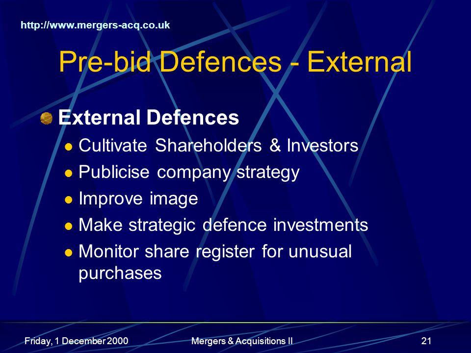 http://www.mergers-acq.co.uk Friday, 1 December 2000Mergers & Acquisitions II21 Pre-bid Defences - External External Defences Cultivate Shareholders &