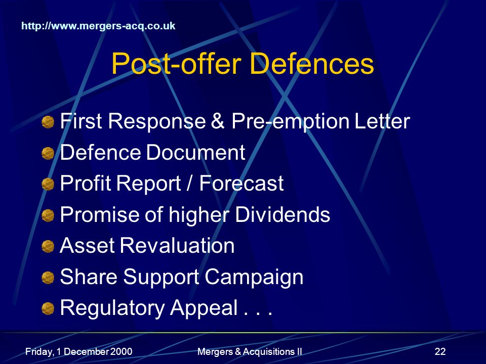 http://www.mergers-acq.co.uk Friday, 1 December 2000Mergers & Acquisitions II22 Post-offer Defences First Response & Pre-emption Letter Defence Docume
