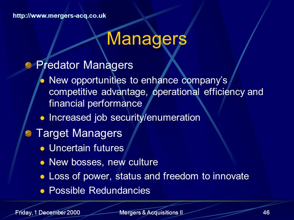 http://www.mergers-acq.co.uk Friday, 1 December 2000Mergers & Acquisitions II46 Managers Predator Managers New opportunities to enhance companys compe